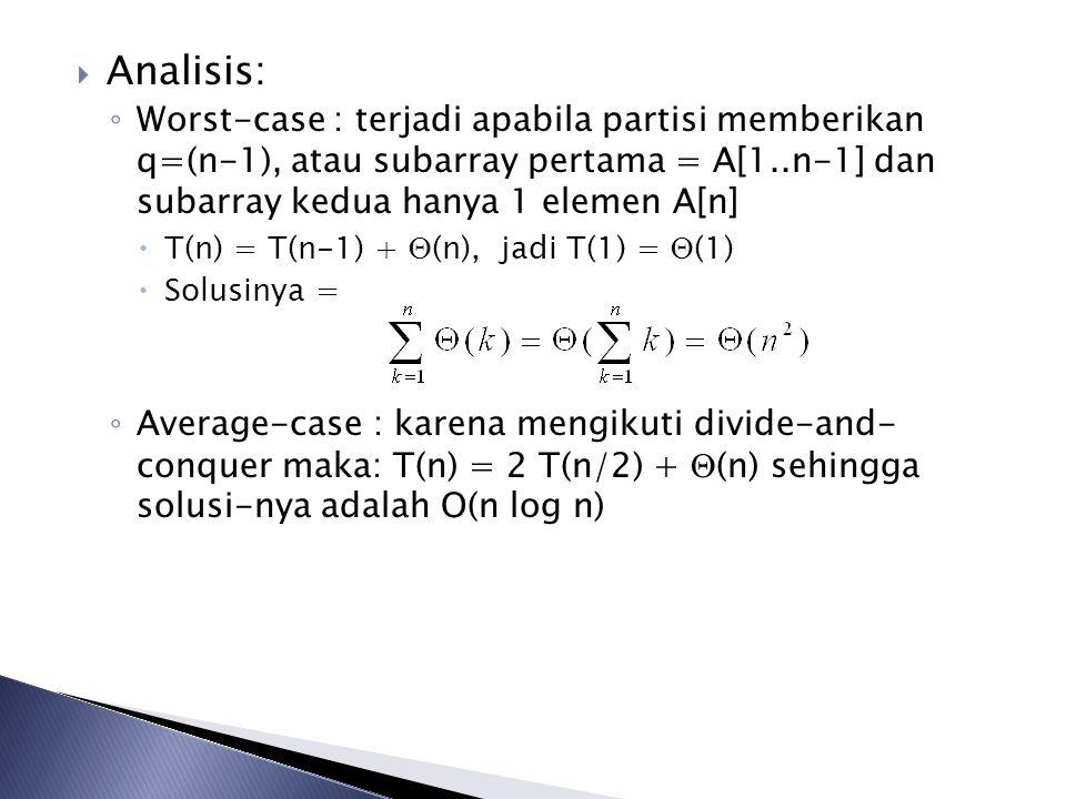 Analisis: Worst-case : terjadi apabila partisi memberikan q=(n-1), atau subarray pertama = A[1..n-1] dan subarray kedua hanya 1 elemen A[n]